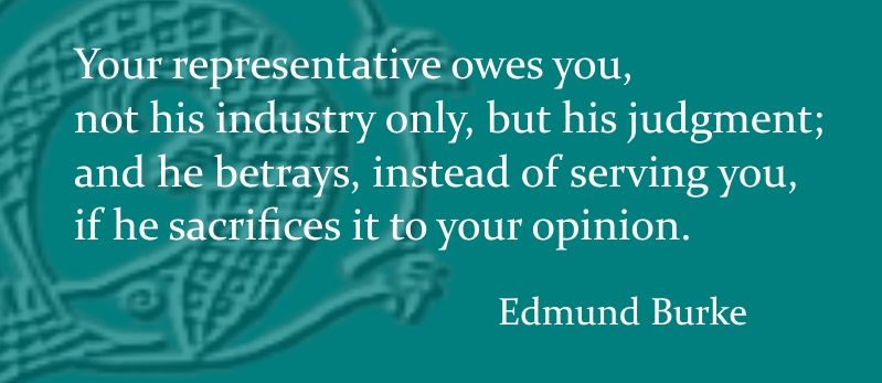 Your representative owes you, not his industry only, but his judgment; and he betrays, instead of serving you, if he sacrifices it to your opinion.